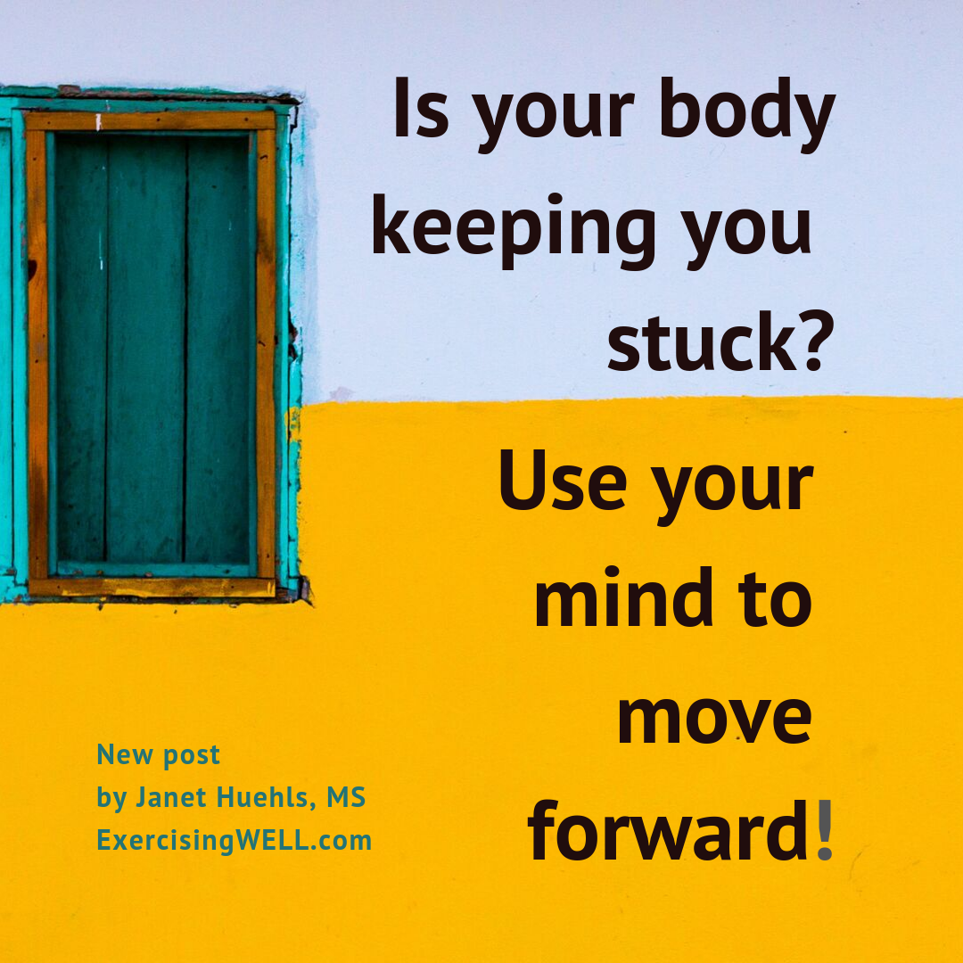 Is your body keeping you stuck_ Use your mind to move forward!.png
